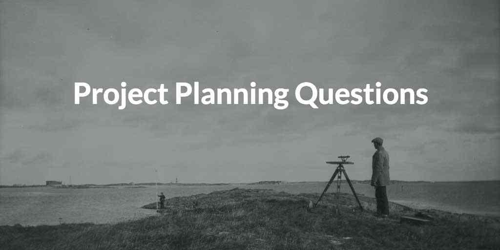 6 Questions to Ask at the Start of Every Project